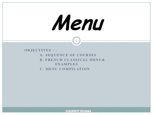 Menu                       1OBJECTIVES : -     A. SEQUENCE OF COURSES     B. FRENCH CLASSICAL MENU&               EXAMPLES...