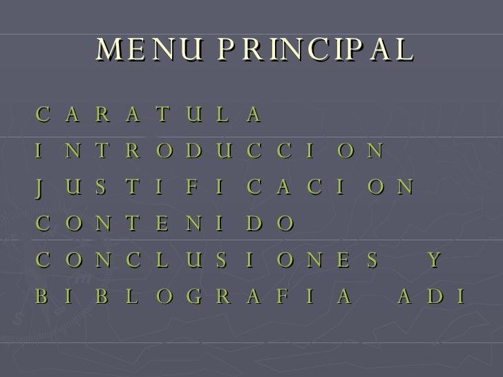 MENU PRINCIPAL CARATULA INTRODUCCION JUSTIFICACION CONTENIDO CONCLUSIONES Y RECOMENDACIONES BIBLOGRAFIA ADICIONAL