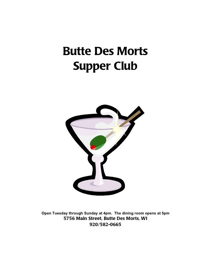 Butte Des Morts           Supper ClubOpen Tuesday through Sunday at 4pm. The dining room opens at 5pm           5756 Main ...