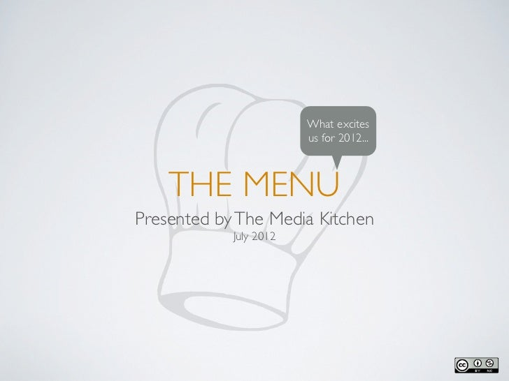 What excites                        us for 2012...    THE MENUPresented by The Media Kitchen            July 2012