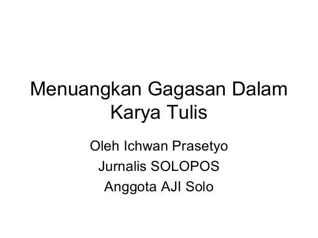 Menuangkan Gagasan Dalam Karya Tulis Oleh Ichwan Prasetyo Jurnalis SOLOPOS Anggota AJI Solo