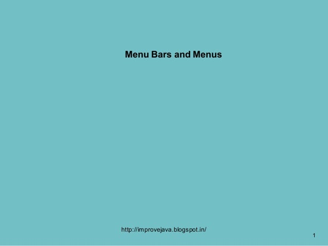 Menu Bars and Menushttp://improvejava.blogspot.in/                                  1