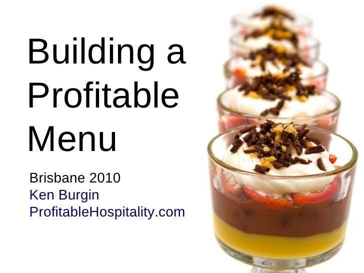 Building a Profitable Menu Brisbane 2010 Ken Burgin ProfitableHospitality.com