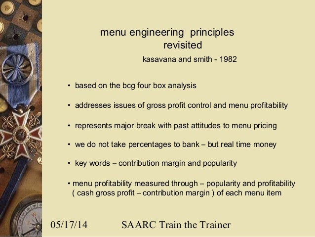 05/17/14 SAARC Train the Trainer menu engineering principles revisited • based on the bcg four box analysis • addresses is...
