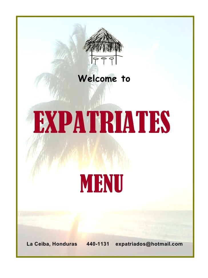 EXPATRIATES   La Ceiba, Honduras  440-1131  [email_address]   Welcome to   MENU