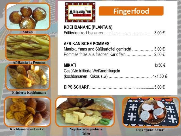 Fingerfood Mikati KOCHBANANE (PLANTAIN) Frittierten kochbananen………………………………..... 3,00 € AFRIKANISCHE POMMES Maniok, Yams u...