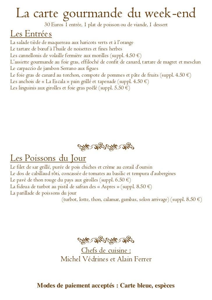 La carte gourmande du week-end                 30 Euros 1 entrée, 1 plat de poisson ou de viande, 1 dessertLes EntréesLa s...
