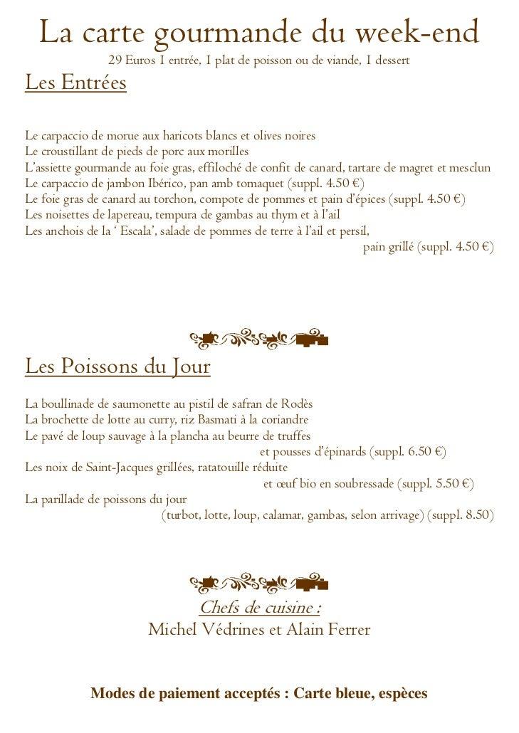 La carte gourmande du week-end                 29 Euros 1 entrée, 1 plat de poisson ou de viande, 1 dessertLes EntréesLe c...