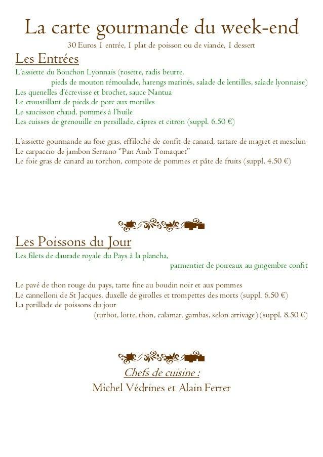 La carte gourmande du week-end                 30 Euros 1 entrée, 1 plat de poisson ou de viande, 1 dessertLes EntréesL'as...