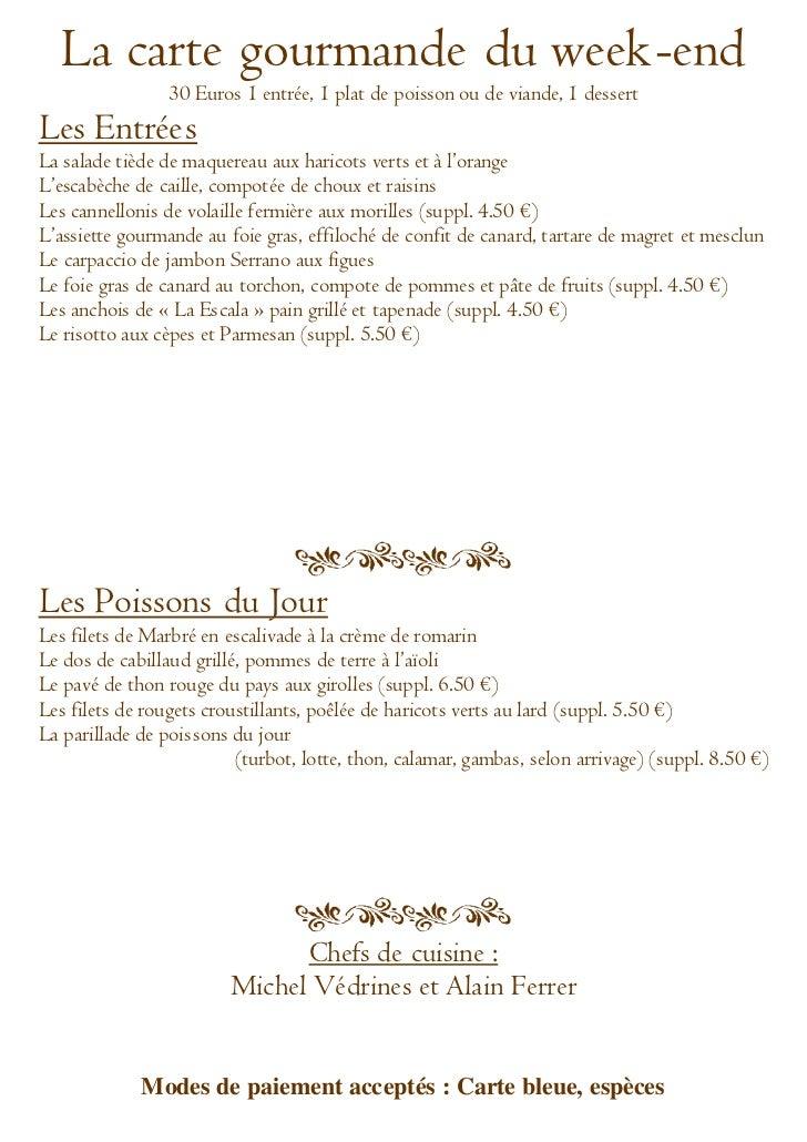 La carte gourmande du week-end                30 Euros 1 entrée, 1 plat de poisson ou de viande, 1 dessertLes EntréesLa sa...
