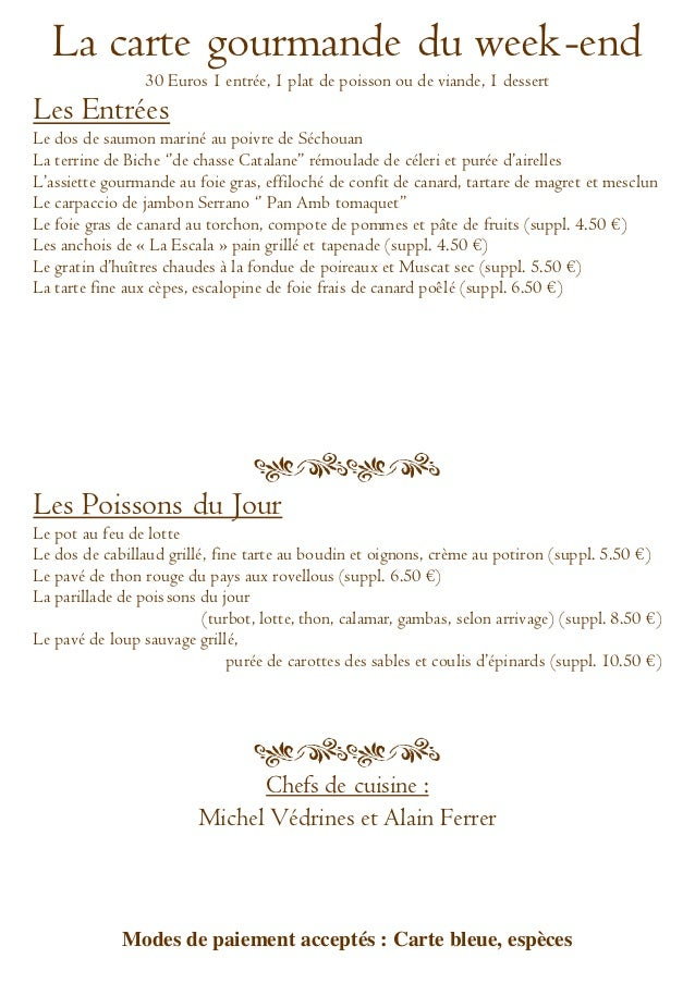 La carte gourmande du week-end                 30 Euros 1 entrée, 1 plat de poisson ou de viande, 1 dessertLes EntréesLe d...