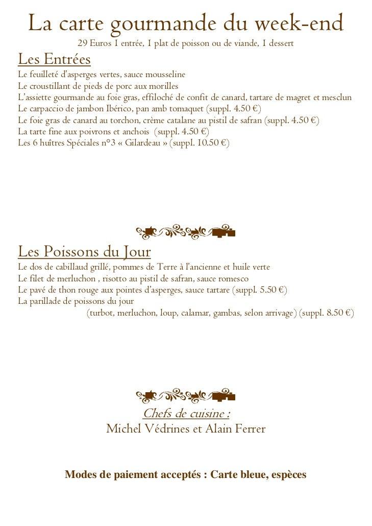 La carte gourmande du week-end                29 Euros 1 entrée, 1 plat de poisson ou de viande, 1 dessertLes EntréesLe fe...