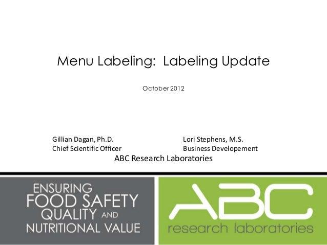 Menu Labeling: Labeling Update                            October 2012Gillian Dagan, Ph.D.                   Lori Stephens...