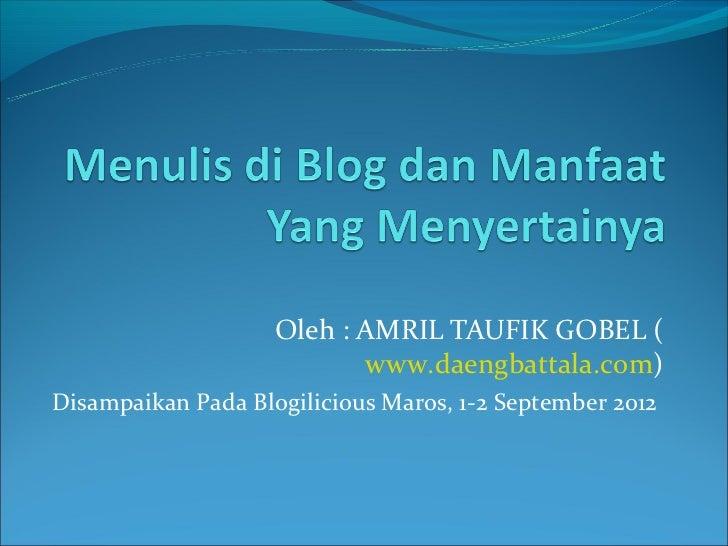 Oleh : AMRIL TAUFIK GOBEL (                           www.daengbattala.com)Disampaikan Pada Blogilicious Maros, 1-2 Septem...