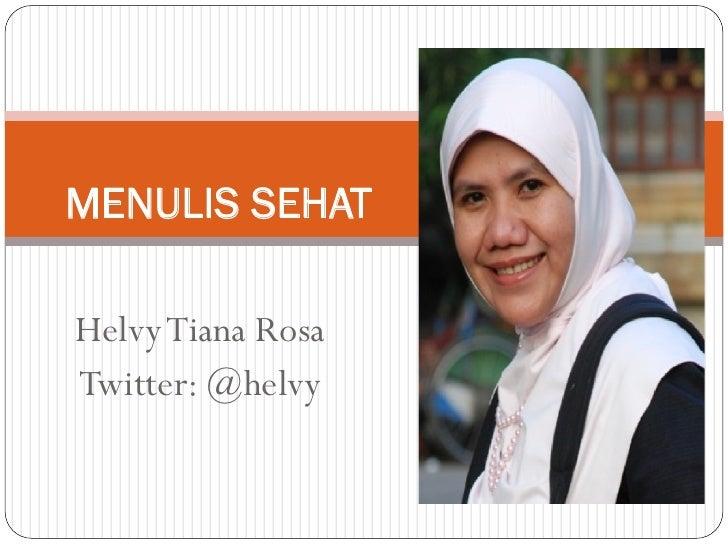 MENULIS SEHATHelvy Tiana RosaTwitter: @helvy
