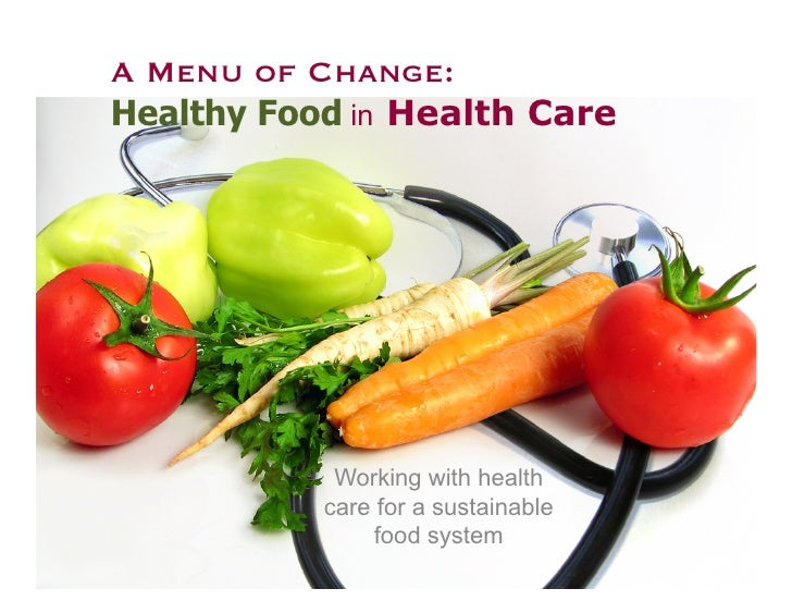 A Menu of Change:   Healthy Food  in Health Care                  Working with health             care for a sustainab...