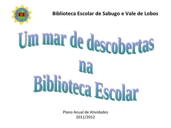 Um mar de descobertas na Biblioteca Escolar Biblioteca Escolar de Sabugo e Vale de Lobos Plano Anual de Atividades 2011/2012