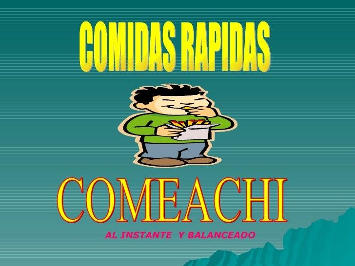 COMIDAS RAPIDAS COMEACHI AL INSTANTE  Y BALANCEADO