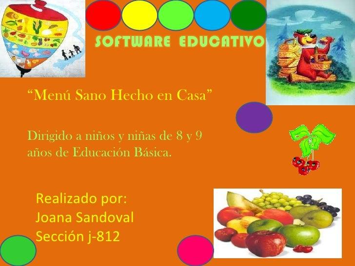 """"""" Menú Sano Hecho en Casa"""" Dirigido a niños y niñas de 8 y 9 años de Educación Básica. Realizado por: Joana Sandoval Secci..."""