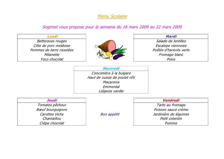 Menu Scolaire         Sogirest vous propose pour la semaine du 16 mars 2009 au 22 mars 2009            Lundi              ...