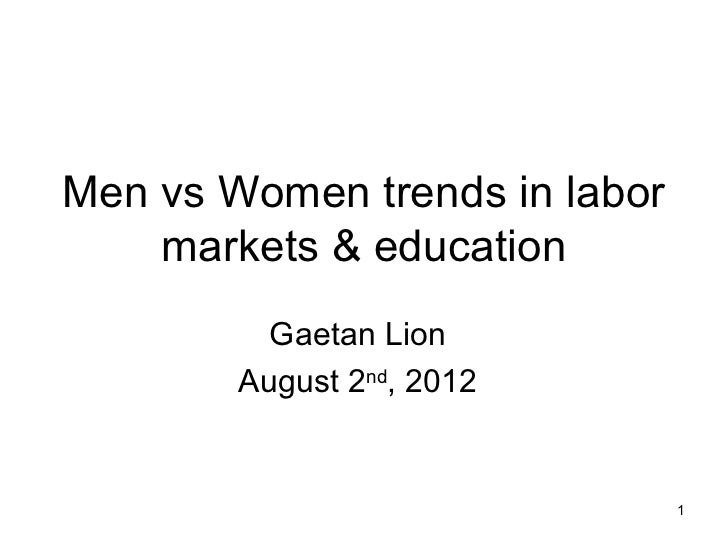 Men vs Women trends in labor    markets & education          Gaetan Lion        August 2nd, 2012                          ...