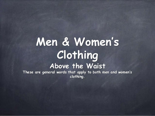 Men & Women's Clothing Above the Waist  These are general words that apply to both men and women's clothing.