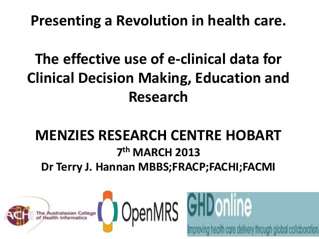 Presenting a Revolution in health care.    The effective use of e-clinical data for   Clinical Decision Making, Education ...