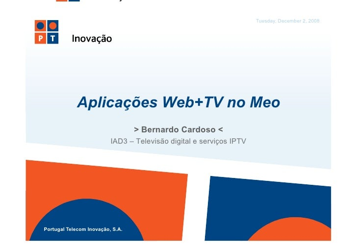 Tuesday, December 2, 2008                  Aplicações Web+TV no Meo                                   > Bernardo Cardoso <...