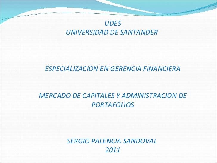 UDES UNIVERSIDAD DE SANTANDER  ESPECIALIZACION EN GERENCIA FINANCIERA MERCADO DE CAPITALES Y ADMINISTRACION DE PORTAFOLIOS...