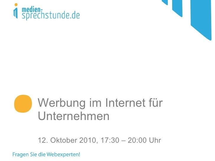Werbung im Internet für Unternehmen 12. Oktober 2010, 17:30 – 20:00 Uhr