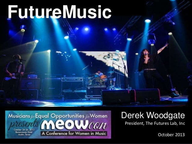 FutureMusic Derek Woodgate President, The Futures Lab, Inc October 2013