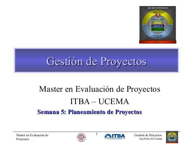 Gestión de Proyectos Master en Evaluación de Proyectos ITBA – UCEMA Semana 5: Planeamiento de Proyectos  Master en Evaluac...