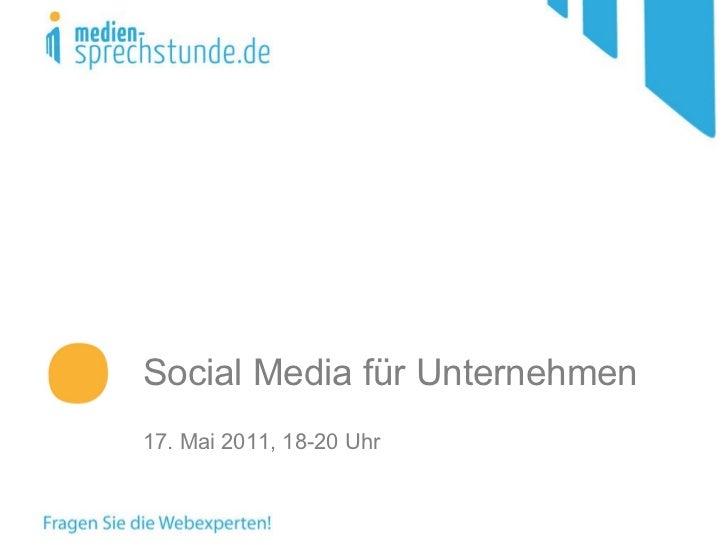Social Media für Unternehmen 17. Mai 2011, 18-20 Uhr