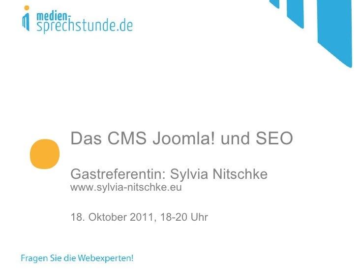 Das CMS Joomla! und SEO   Gastreferentin: Sylvia Nitschke www.sylvia-nitschke.eu 18. Oktober 2011, 18-20 Uhr