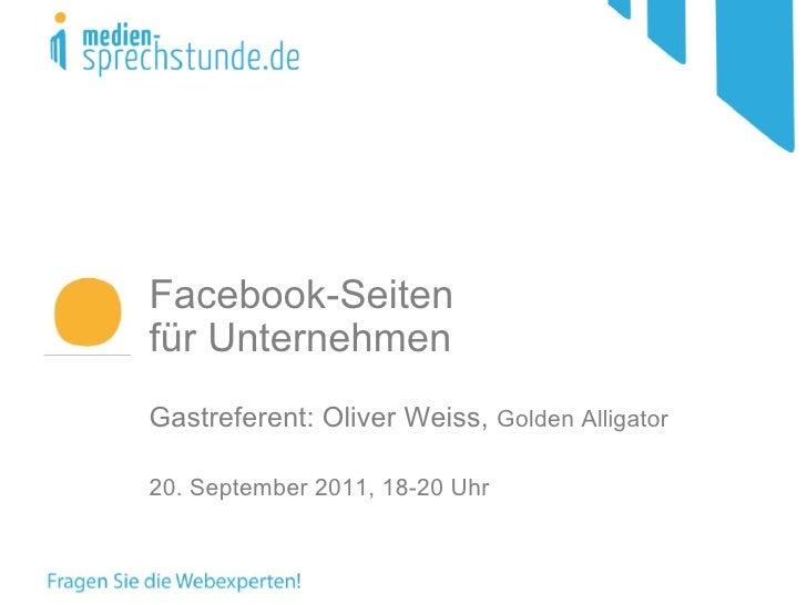 Facebook-Seiten  für Unternehmen Gastreferent: Oliver Weiss,  Golden Alligator 20. September 2011, 18-20 Uhr
