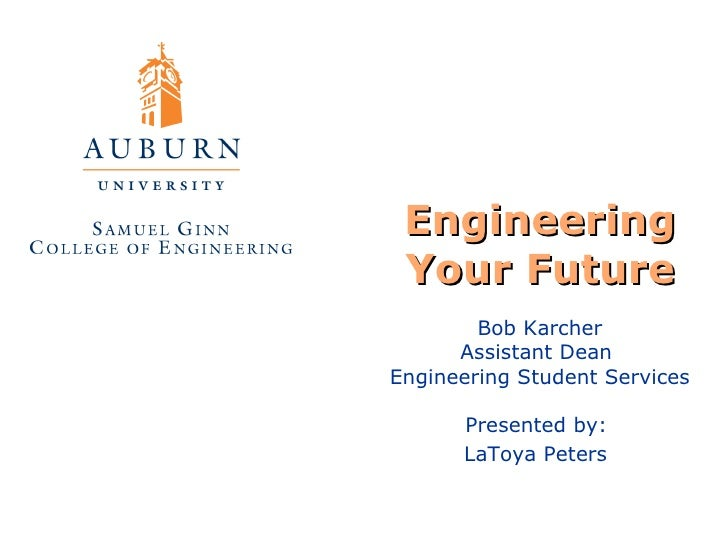 Engineering Your Future Bob Karcher Assistant Dean  Engineering Student Services Presented by:  LaToya Peters