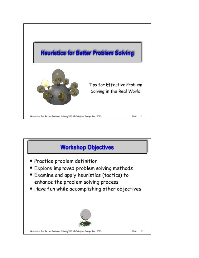 Heuristics for Better Problem Solving  Tips for Effective Problem Solving in the Real World  Heuristics for Better Problem...