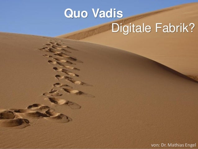 Quo Vadis Digitale Fabrik?  von: Dr. Mathias Engel