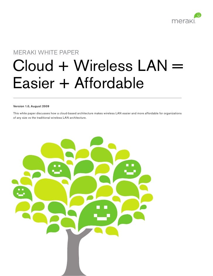 MERAKI WHITE PAPER  Cloud + Wireless LAN = Easier + Affordable Version 1.0, August 2009  This white paper discusses how a ...