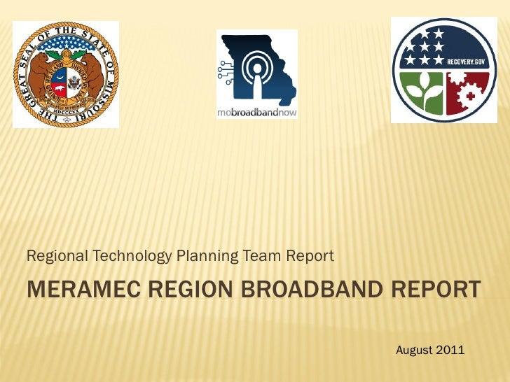 Regional Technology Planning Team ReportMERAMEC REGION BROADBAND REPORT                                           August 2...