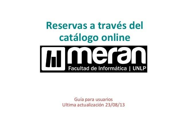 Reservas a través del catálogo online Guía para usuarios Ultima actualización 23/08/13