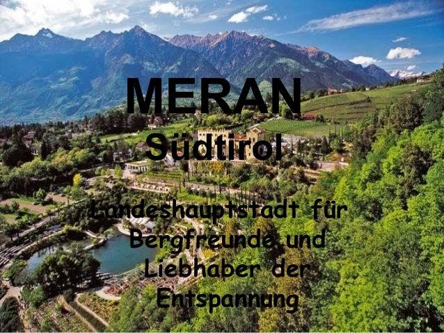 Landeshauptstadt für Bergfreunde und Liebhaber der Entspannung MERAN Südtirol