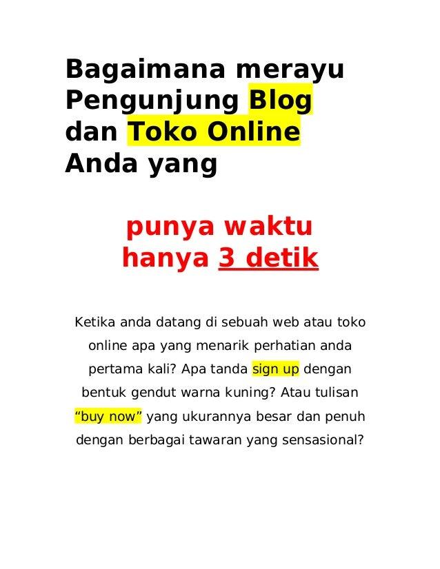 Bagaimana merayu Pengunjung Blog dan Toko Online Anda yang punya waktu hanya 3 detik Ketika anda datang di sebuah web atau...
