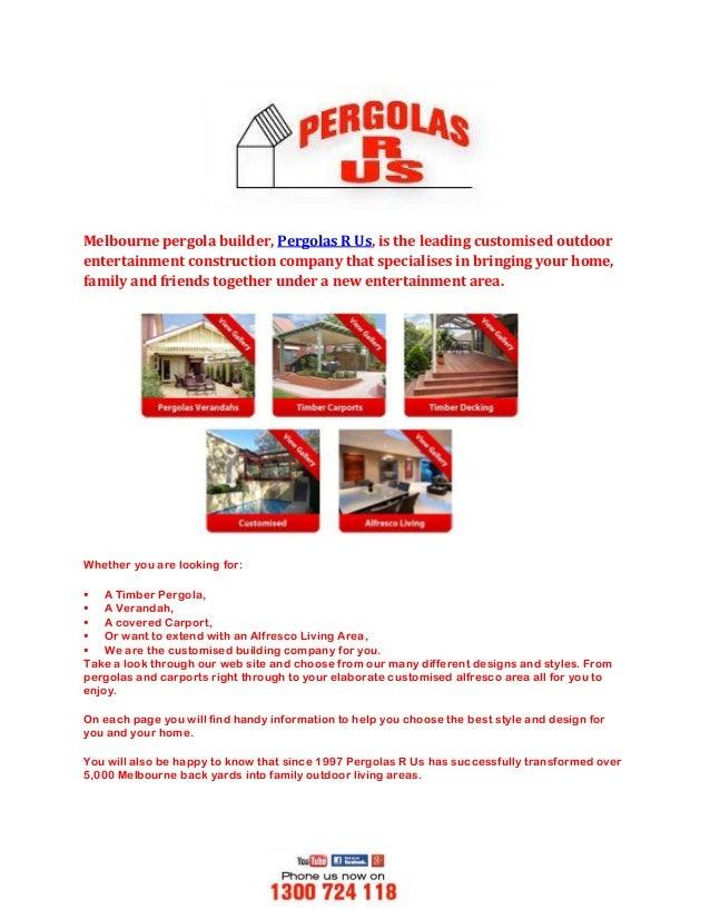 Melbourne pergola builder, Pergolas R Us, is the leading customised outdoor entertainment construction company that specia...