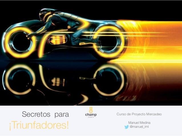 Secretos para ¡Triunfadores! Curso de Proyecto Mercadeo Manuel Medina @manuel_iml
