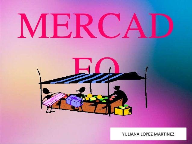 MERCAD EO YULIANA LOPEZ MARTINEZ