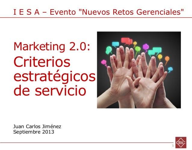 1IESA – Marketing 2.0: Nuevos Retos Gerenciales - Juan Carlos Jiménez - Septiembre 2013 Juan Carlos Jiménez Septiembre 201...