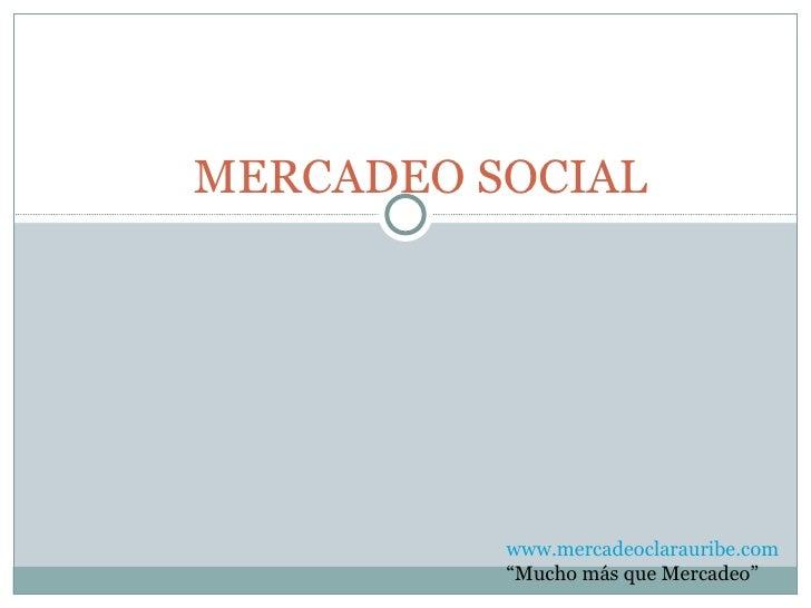 """MERCADEO SOCIAL www.mercadeoclarauribe.com """" Mucho más que Mercadeo"""""""