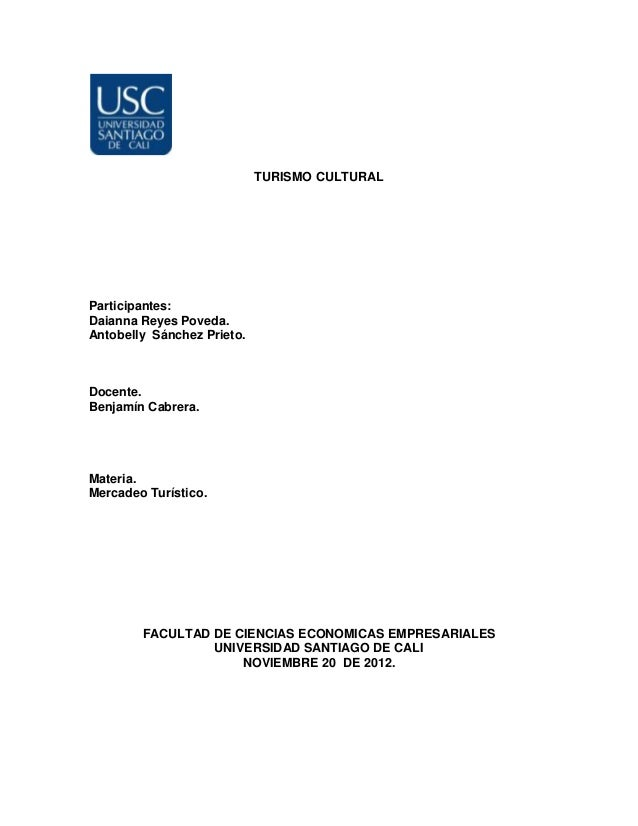 TURISMO CULTURALParticipantes:Daianna Reyes Poveda.Antobelly Sánchez Prieto.Docente.Benjamín Cabrera.Materia.Mercadeo Turí...