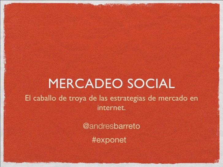 MERCADEO SOCIAL El caballo de troya de las estrategias de mercado en                       internet.                   @an...